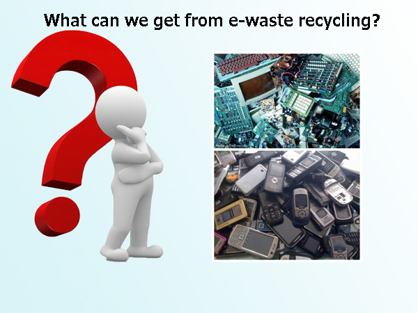 What  can we get from e-waste recycling?
